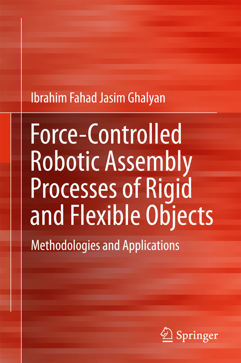 Ghalyan, Ibrahim Fahad Jasim - Force-Controlled Robotic Assembly Processes of Rigid and Flexible Objects, ebook