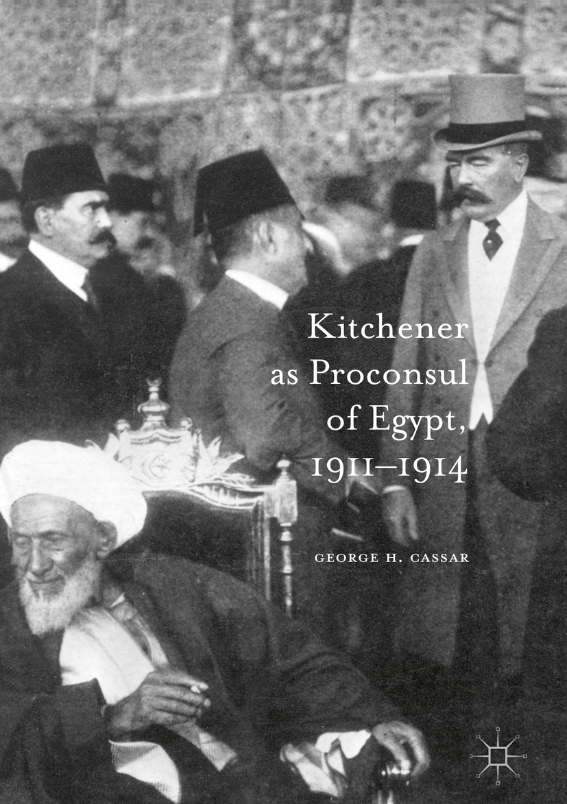 Cassar, George.H. - Kitchener as Proconsul of Egypt, 1911-1914, ebook