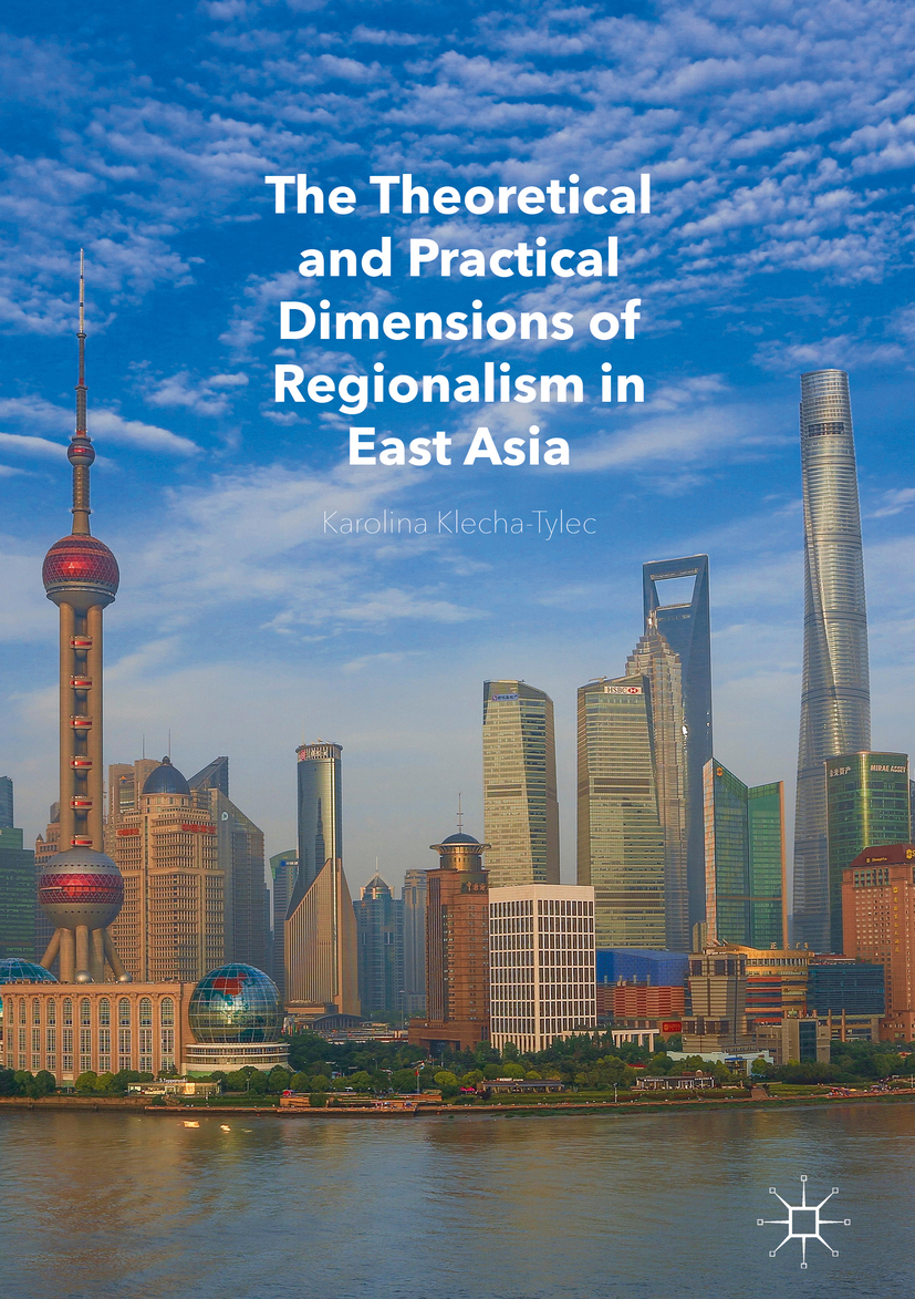 Klecha-Tylec, Karolina - The Theoretical and Practical Dimensions of Regionalism in East Asia, ebook