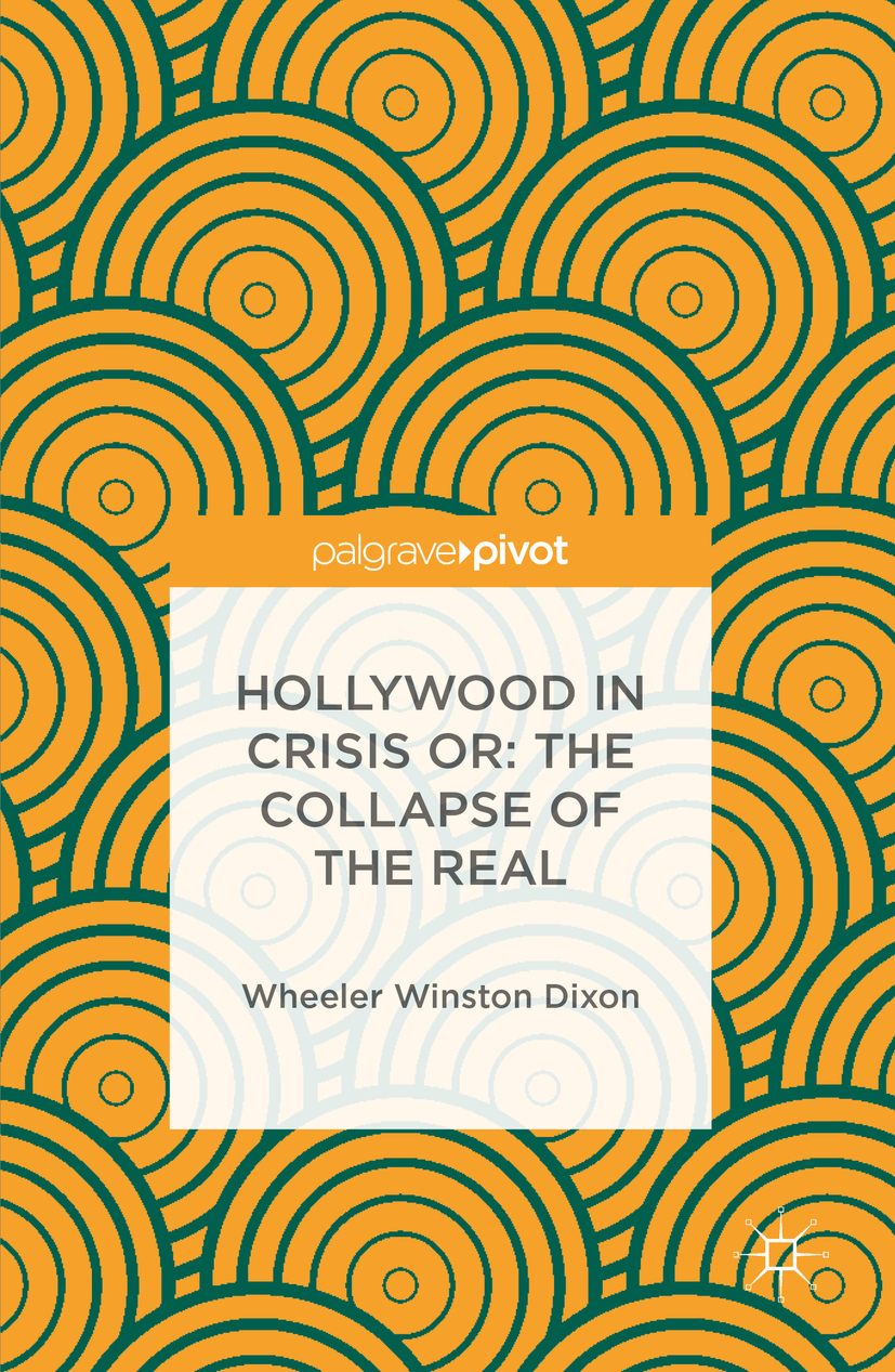 Dixon, Wheeler Winston - Hollywood in Crisis or: The Collapse of the Real, e-kirja