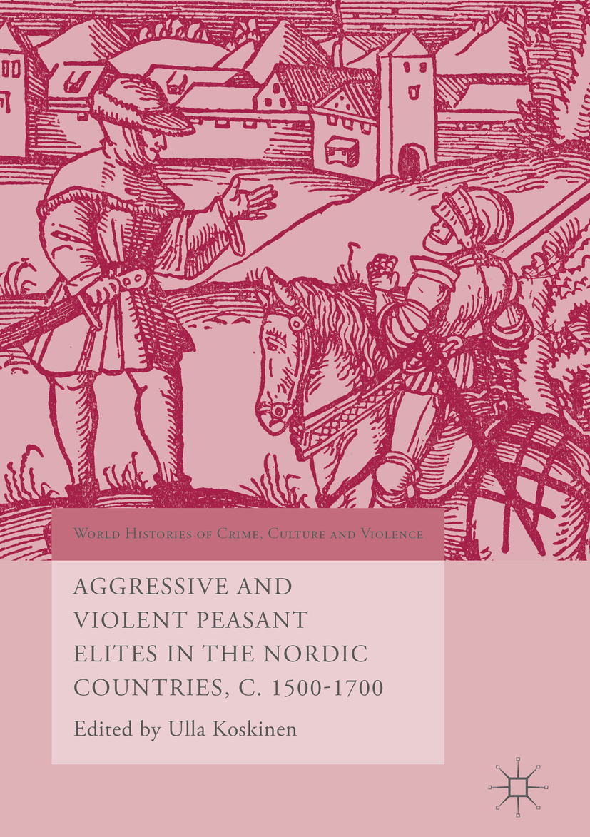 Koskinen, Ulla - Aggressive and Violent Peasant Elites in the Nordic Countries, C. 1500-1700, ebook