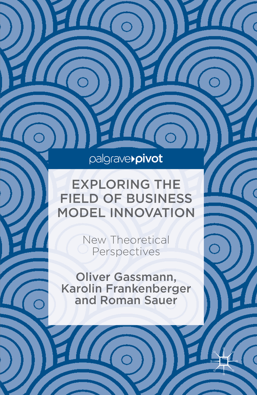 Frankenberger, Karolin - Exploring the Field of Business Model Innovation, ebook