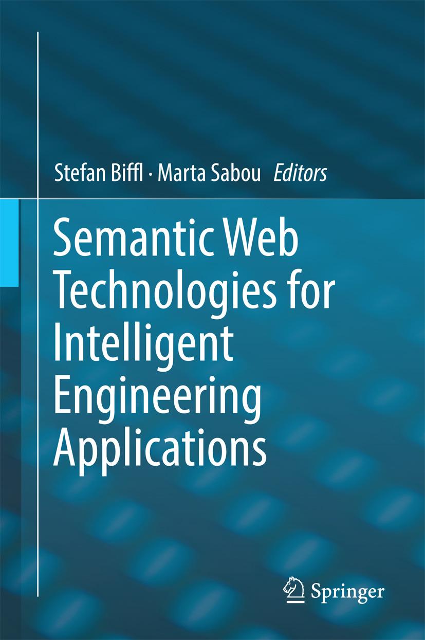 Biffl, Stefan - Semantic Web Technologies for Intelligent Engineering Applications, ebook