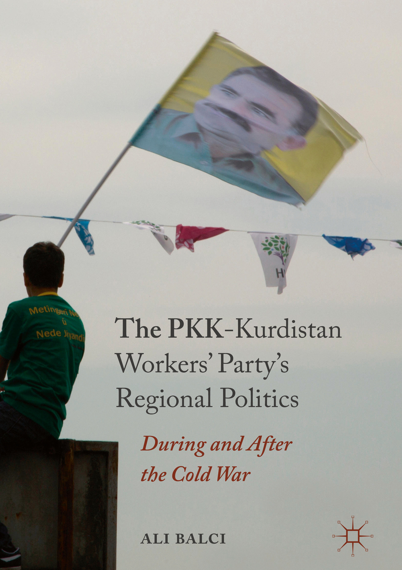 Balci, Ali - The PKK-Kurdistan Workers' Party's Regional Politics, ebook