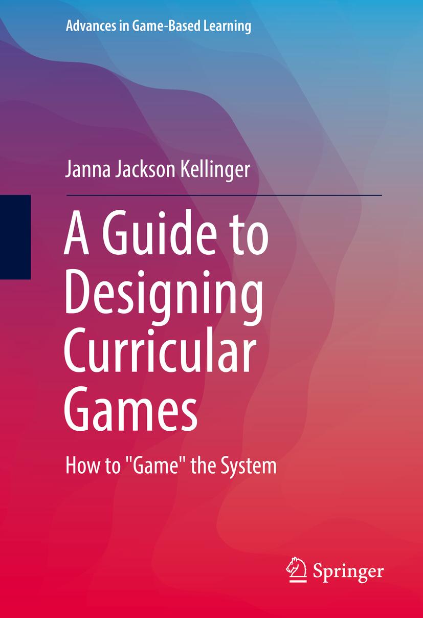 Kellinger, Janna Jackson - A Guide to Designing Curricular Games, ebook
