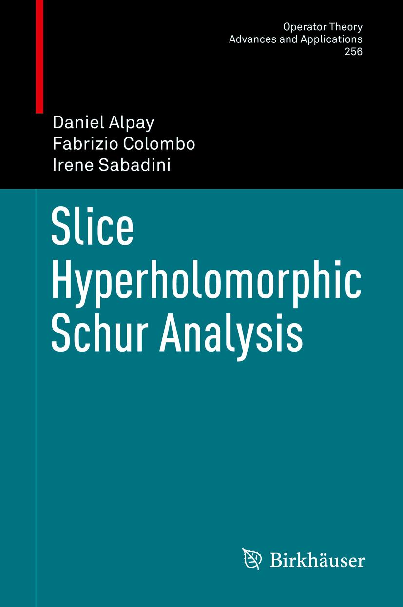 Alpay, Daniel - Slice Hyperholomorphic Schur Analysis, ebook