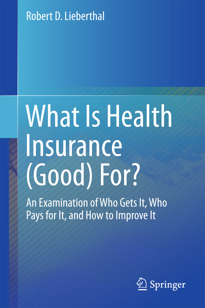 Lieberthal, Robert D. - What Is Health Insurance (Good) For?, ebook