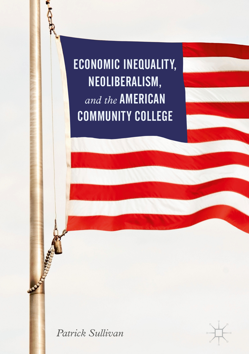 Sullivan, Patrick - Economic Inequality, Neoliberalism, and the American Community College, e-bok