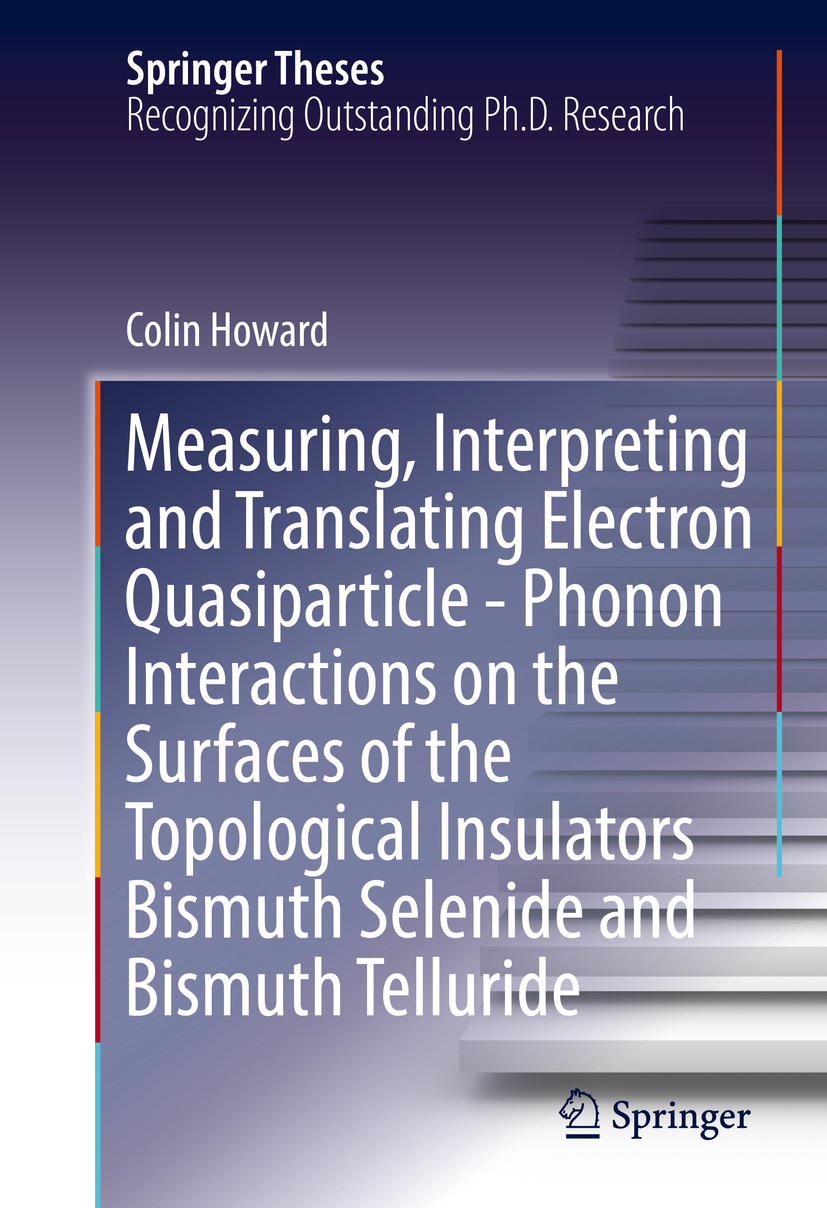 Howard, Colin - Measuring, Interpreting and Translating Electron Quasiparticle - Phonon Interactions on the Surfaces of the Topological Insulators Bismuth Selenide and Bismuth Telluride, e-bok