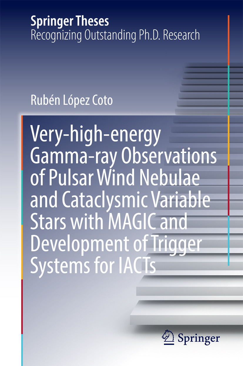 Coto, Rubén López - Very-high-energy Gamma-ray Observations of Pulsar Wind Nebulae and Cataclysmic Variable Stars with MAGIC and Development of Trigger Systems for IACTs, ebook