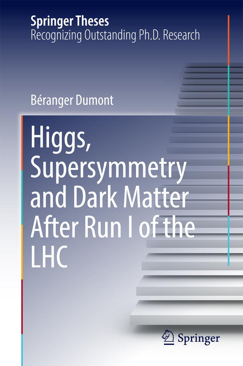 Dumont, Béranger - Higgs, Supersymmetry and Dark Matter After Run I of the LHC, ebook