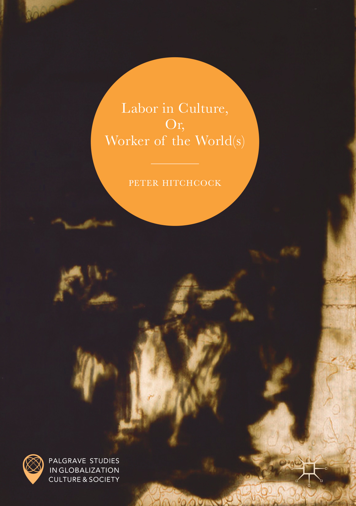 Hitchcock, Peter - Labor in Culture, Or, Worker of the World(s), ebook
