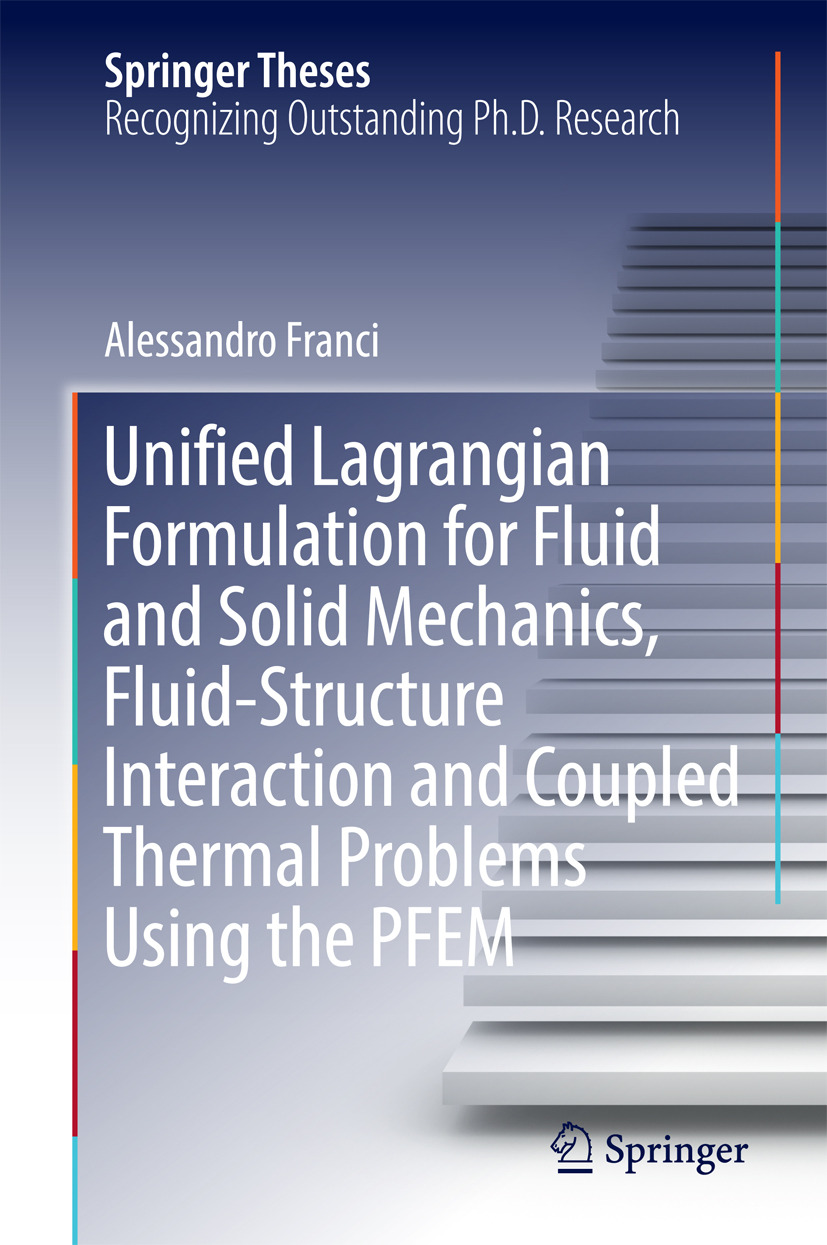 Franci, Alessandro - Unified Lagrangian Formulation for Fluid and Solid Mechanics, Fluid-Structure Interaction and Coupled Thermal Problems Using the PFEM, ebook