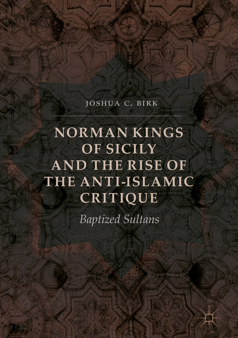 Birk, Joshua C. - Norman Kings of Sicily and the Rise of the Anti-Islamic Critique, ebook