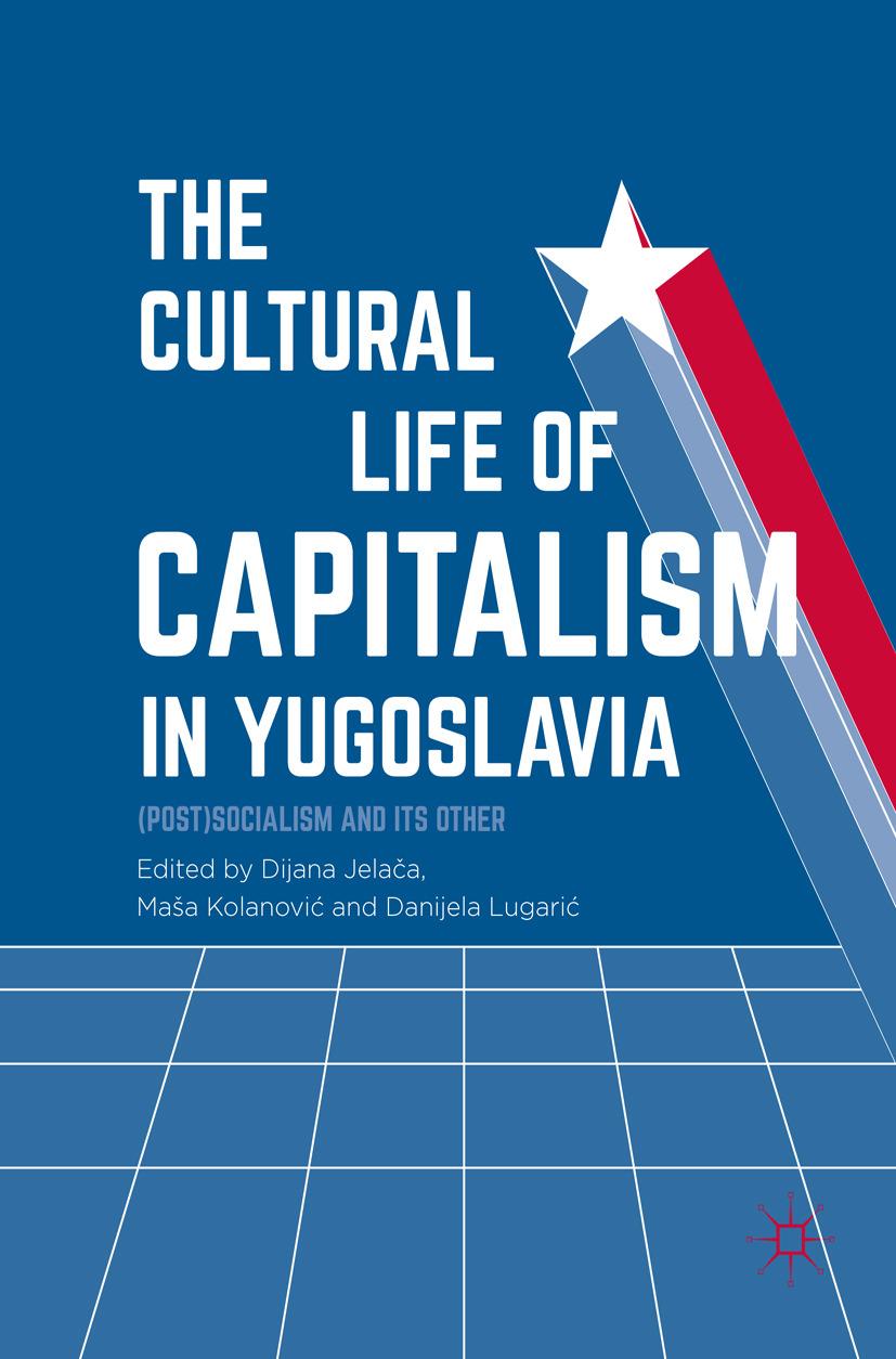 Jelača, Dijana - The Cultural Life of Capitalism in Yugoslavia, e-bok