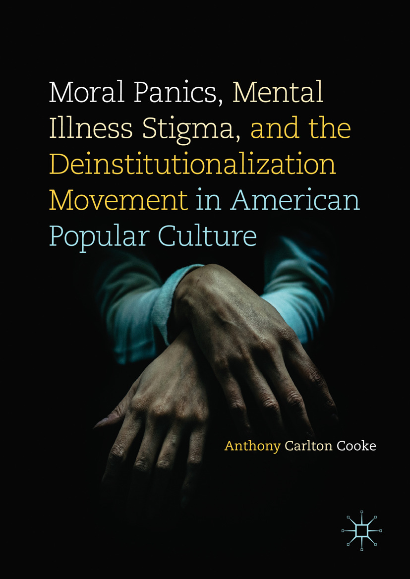 Cooke, Anthony Carlton - Moral Panics, Mental Illness Stigma, and the Deinstitutionalization Movement in American Popular Culture, ebook