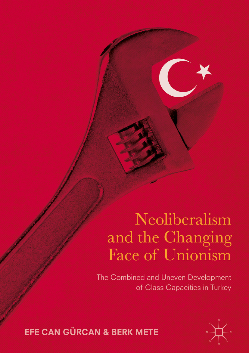 Gürcan, Efe Can - Neoliberalism and the Changing Face of Unionism, ebook