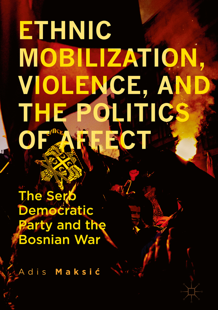 Maksić, Adis - Ethnic Mobilization, Violence, and the Politics of Affect, e-kirja