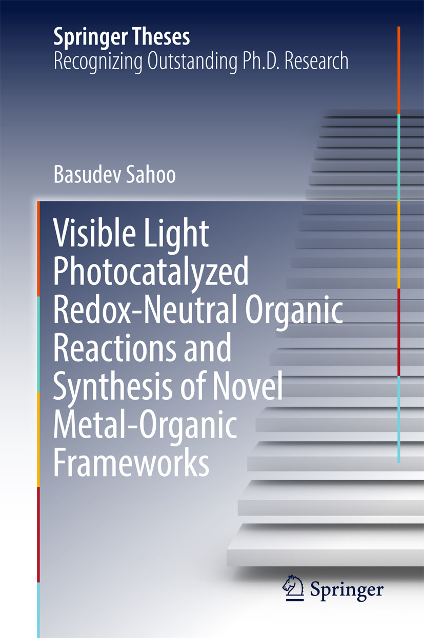 Sahoo, Basudev - Visible Light Photocatalyzed Redox-Neutral Organic Reactions and Synthesis of Novel Metal-Organic Frameworks, ebook