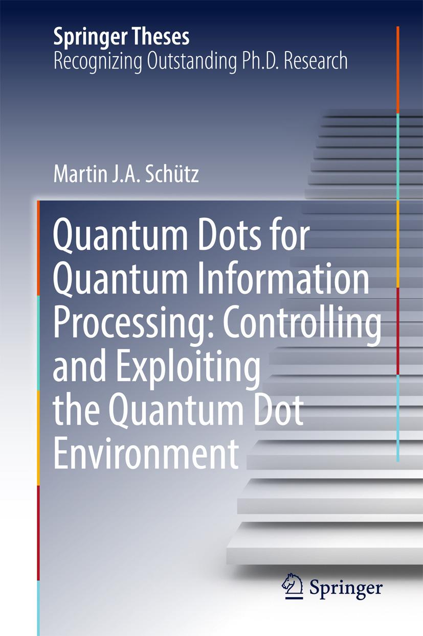 Schütz, Martin J. A. - Quantum Dots for Quantum Information Processing: Controlling and Exploiting the Quantum Dot Environment, ebook