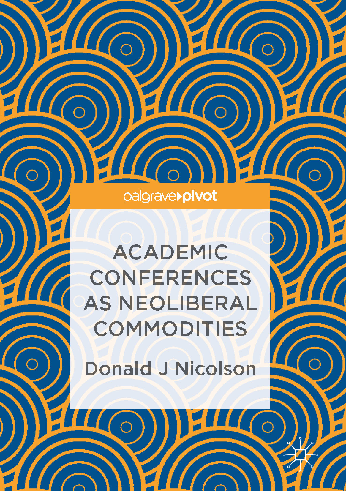 Nicolson, Donald J - Academic Conferences as Neoliberal Commodities, ebook