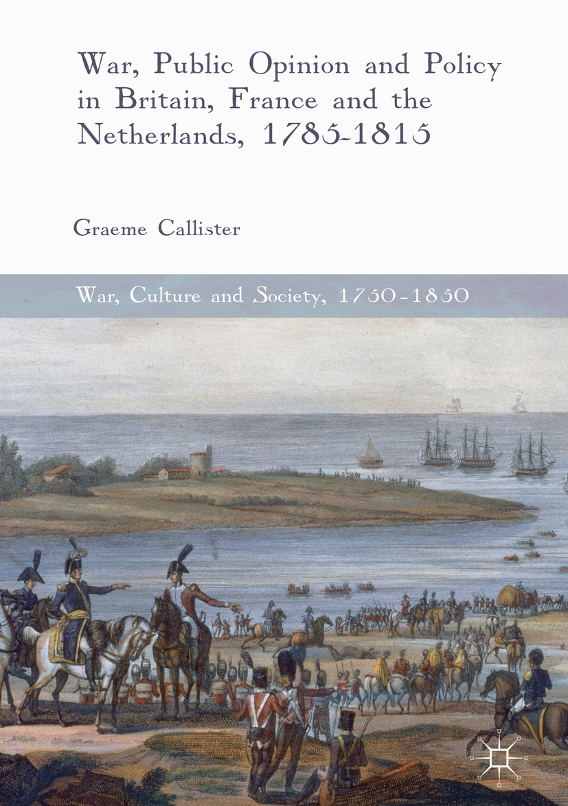 Callister, Graeme - War, Public Opinion and Policy in Britain, France and the Netherlands, 1785-1815, ebook
