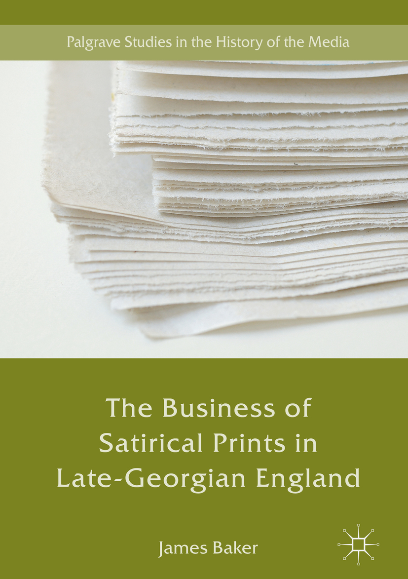 Baker, James - The Business of Satirical Prints in Late-Georgian England, ebook