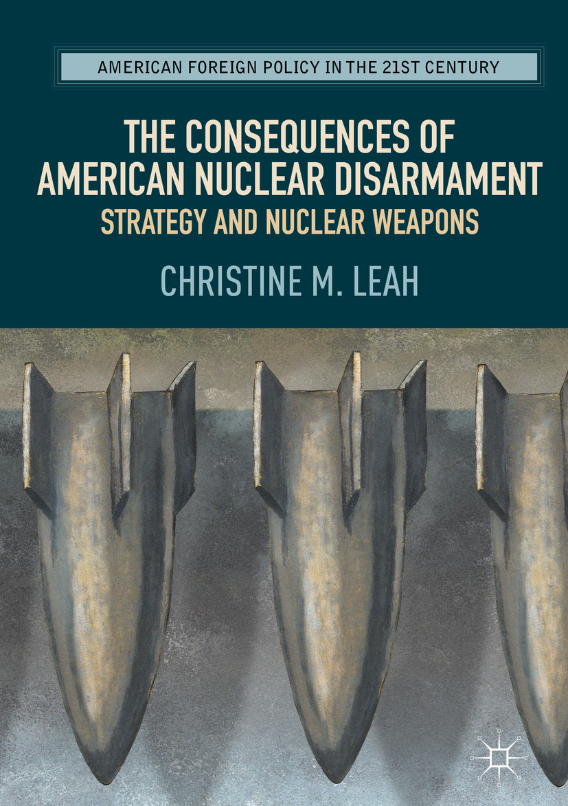 Leah, Christine M. - The Consequences of American Nuclear Disarmament, ebook