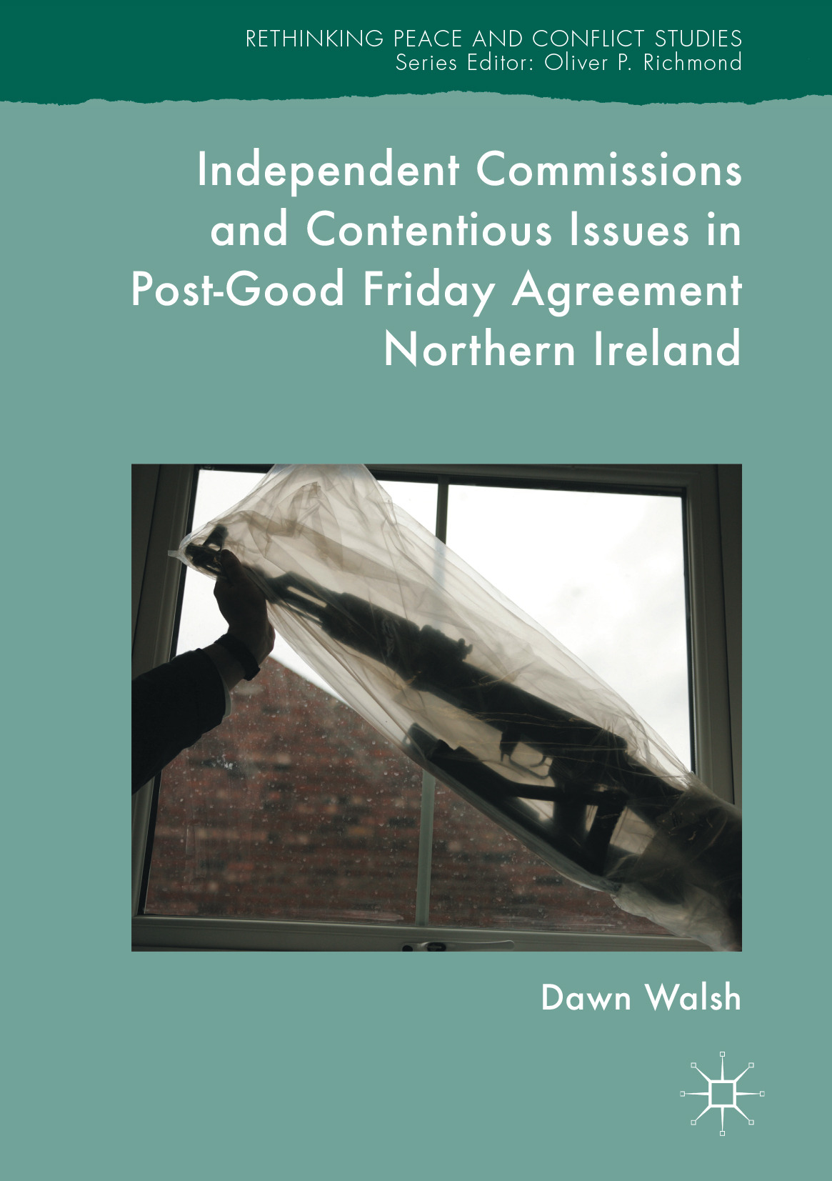 Walsh, Dawn - Independent Commissions and Contentious Issues in Post-Good Friday Agreement Northern Ireland, ebook