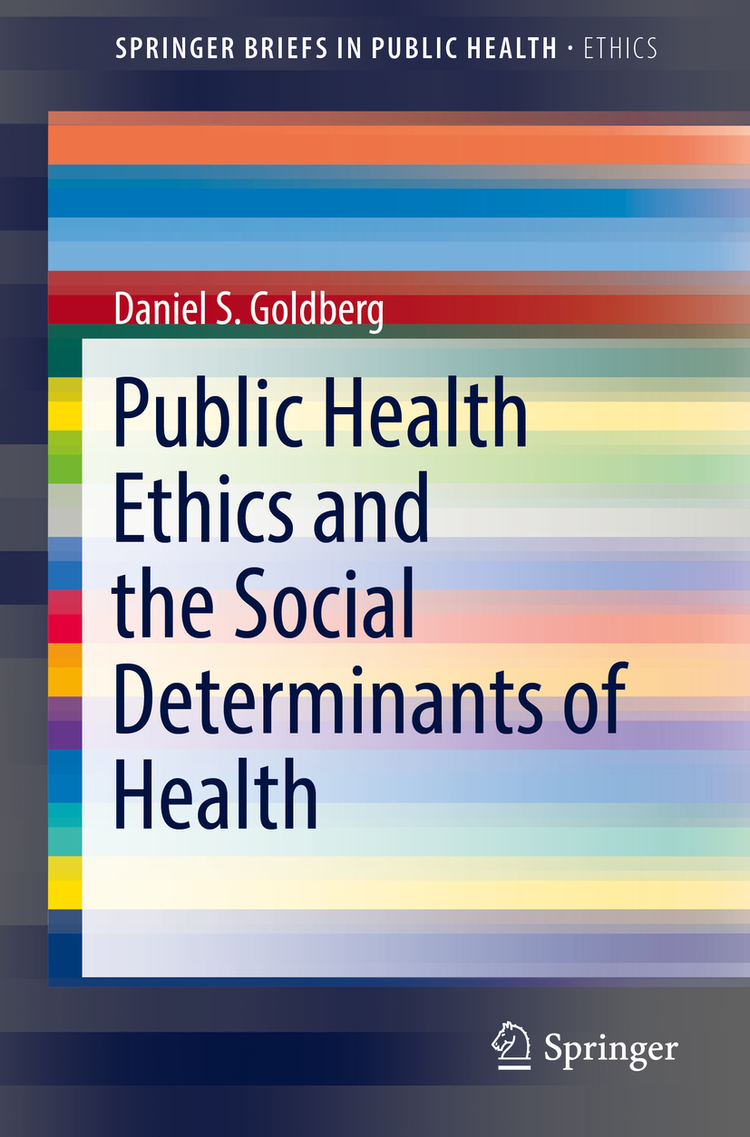 Goldberg, Daniel S. - Public Health Ethics and the Social Determinants of Health, ebook