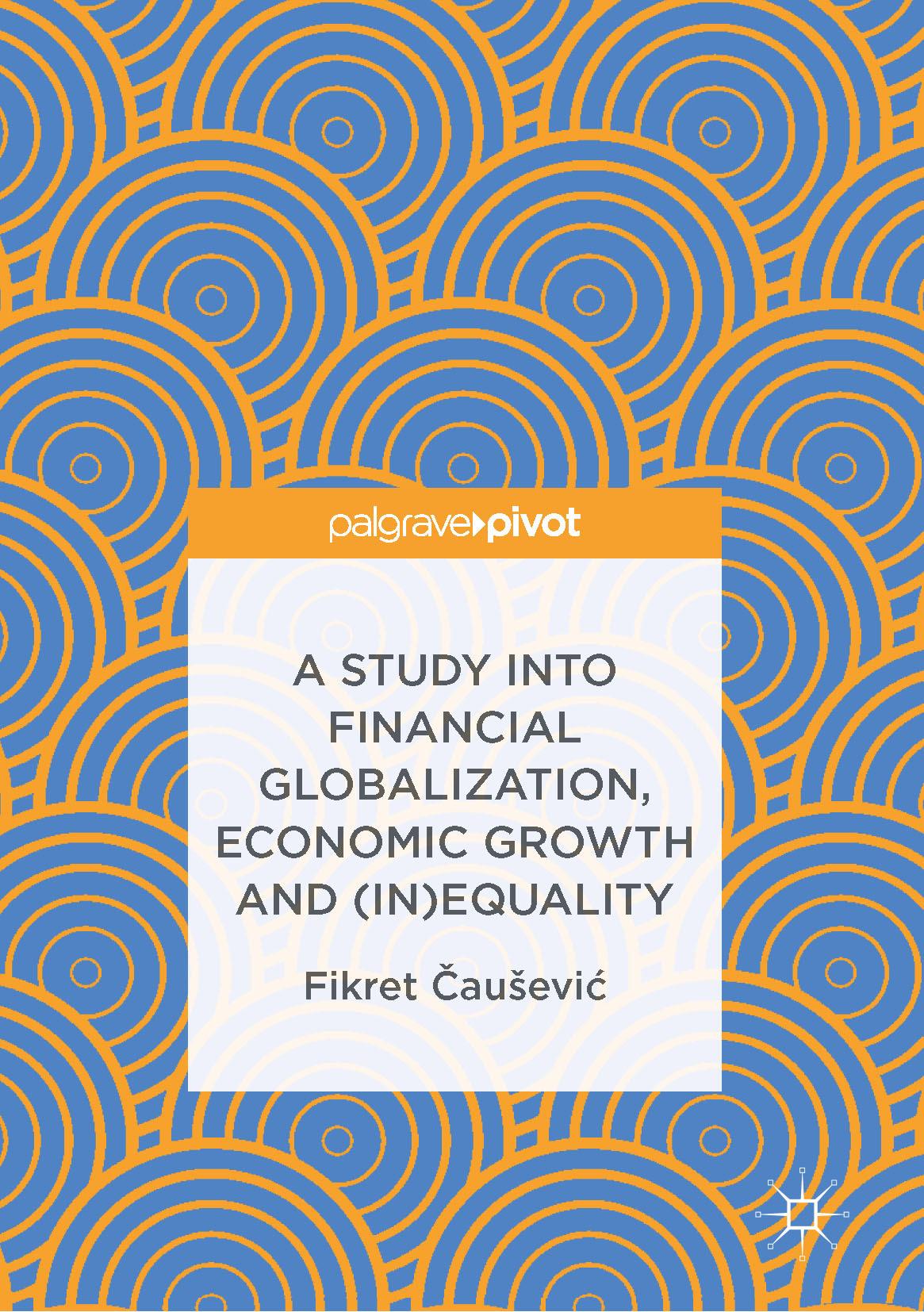 Čaušević, Fikret - A Study into Financial Globalization, Economic Growth and (In)Equality, ebook