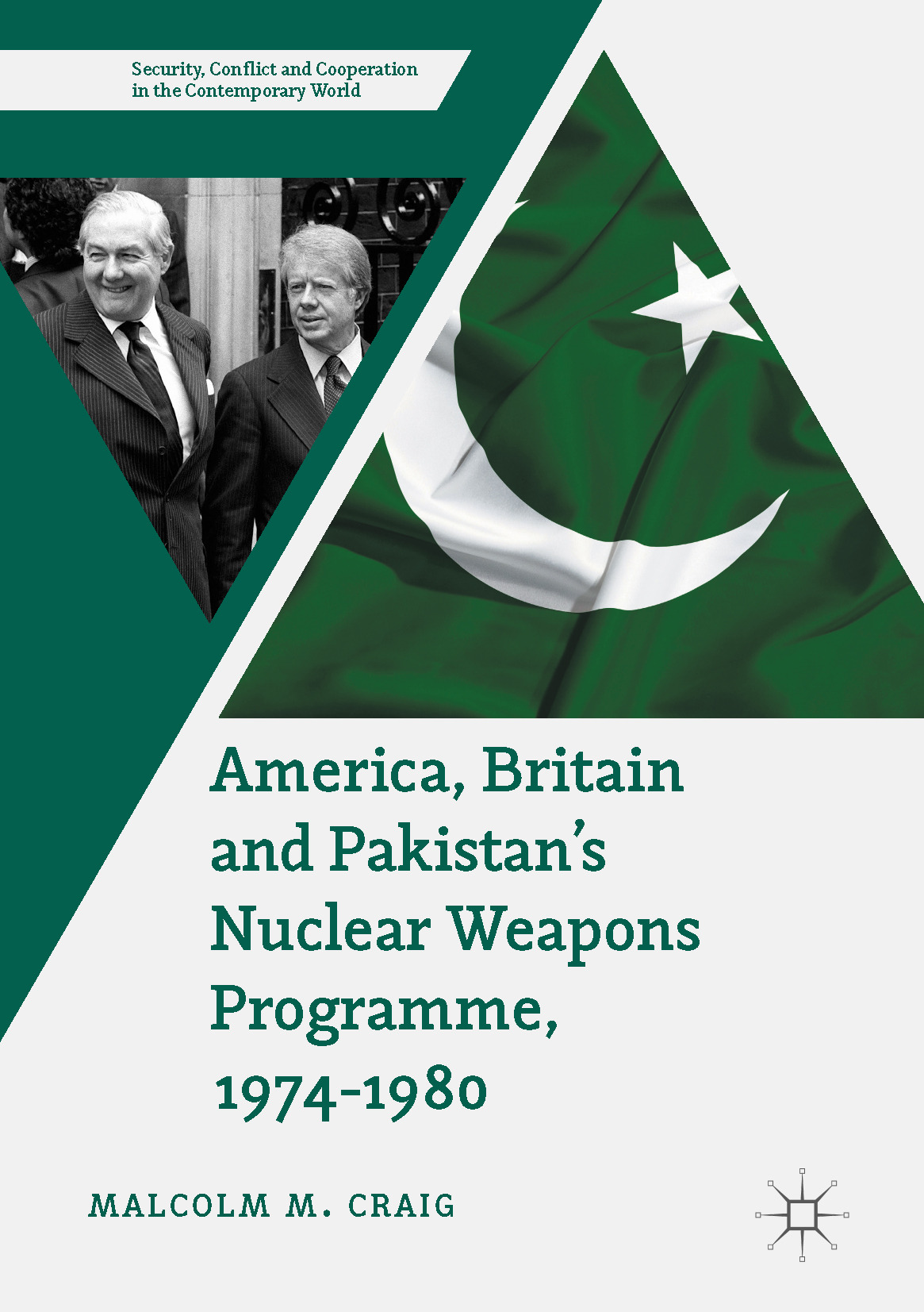 Craig, Malcolm M. - America, Britain and Pakistan's Nuclear Weapons Programme, 1974-1980, ebook