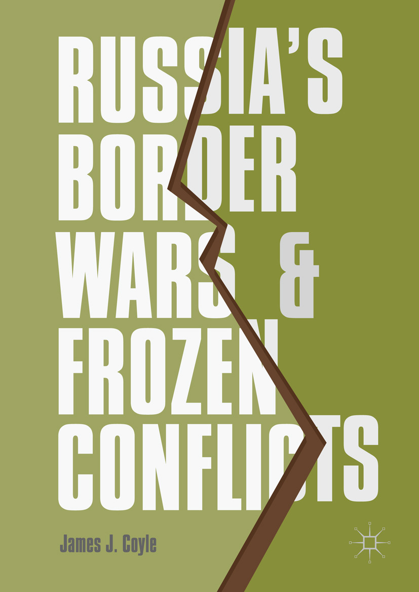 Coyle, James J. - Russia's Border Wars and Frozen Conflicts, ebook