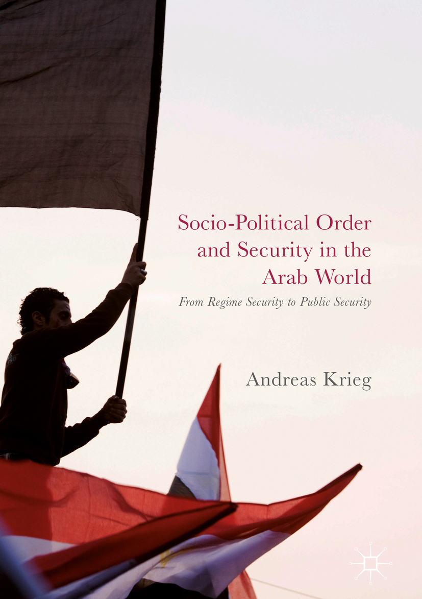 Krieg, Andreas - Socio-Political Order and Security in the Arab World, ebook