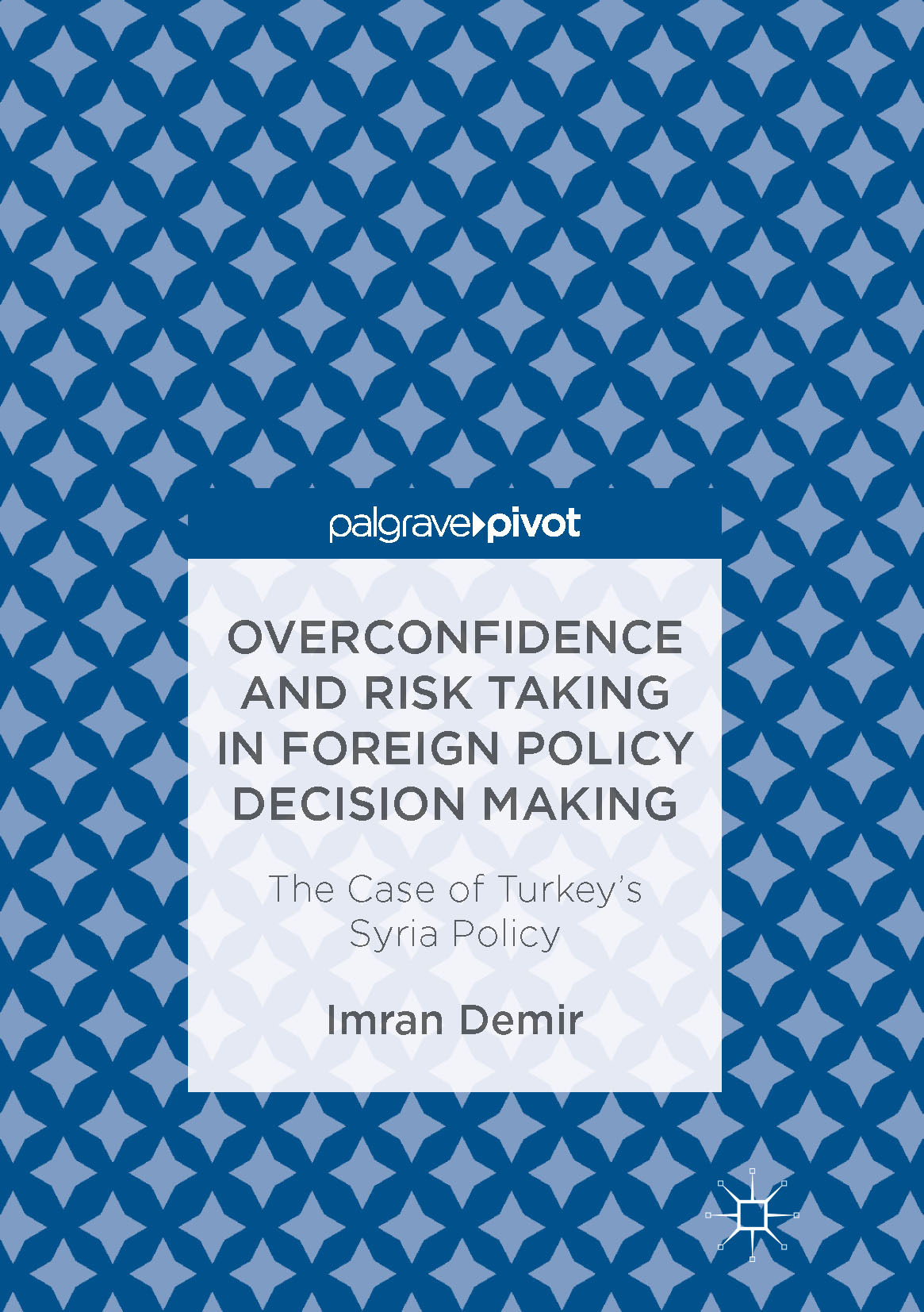 Demir, Imran - Overconfidence and Risk Taking in Foreign Policy Decision Making, ebook