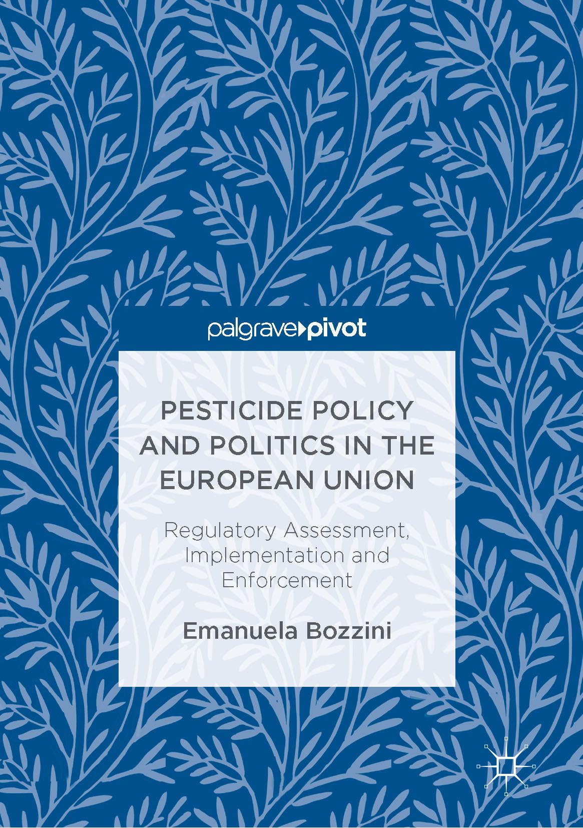 Bozzini, Emanuela - Pesticide Policy and Politics in the European Union, e-bok