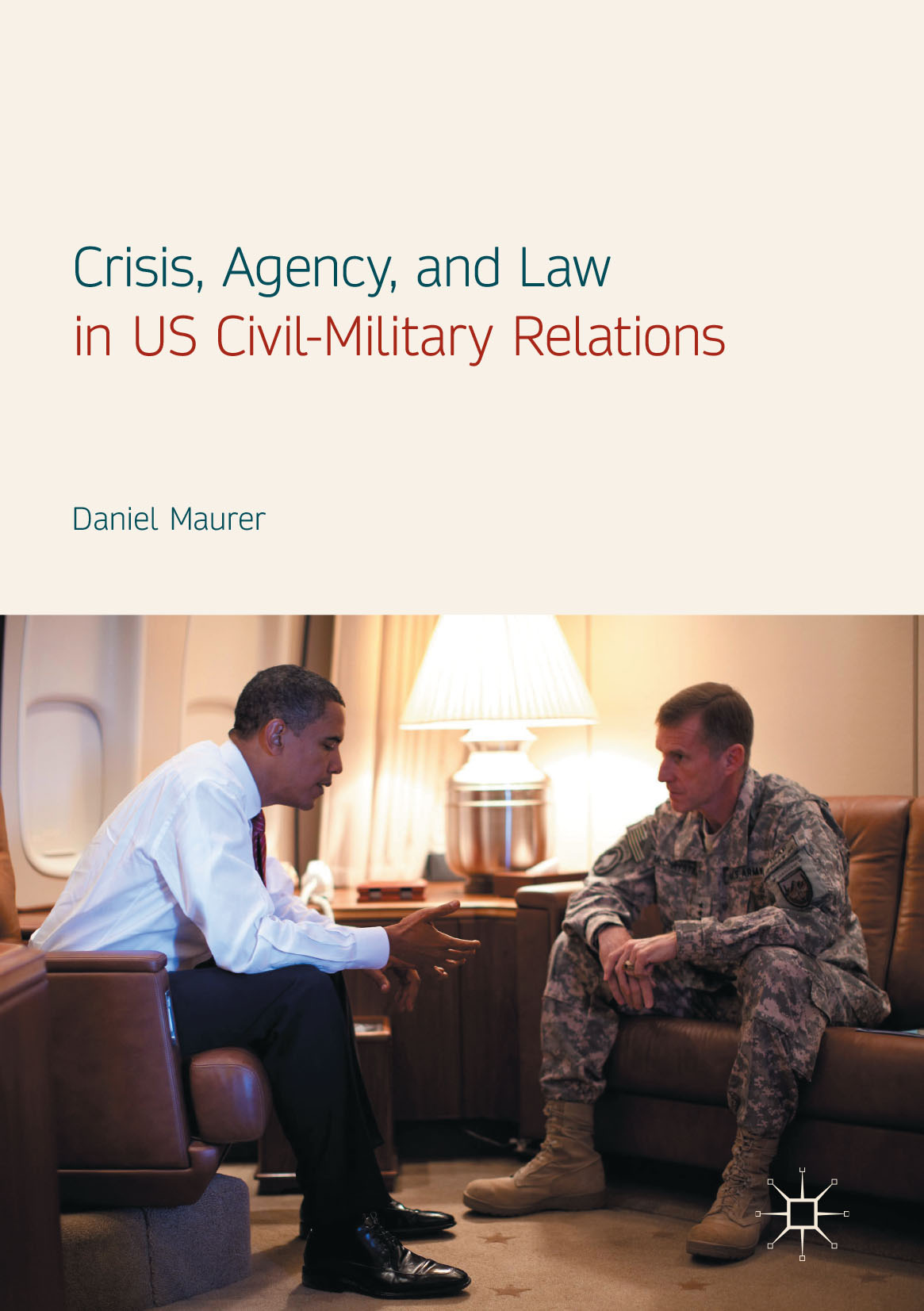 Maurer, Daniel - Crisis, Agency, and Law in US Civil-Military Relations, ebook