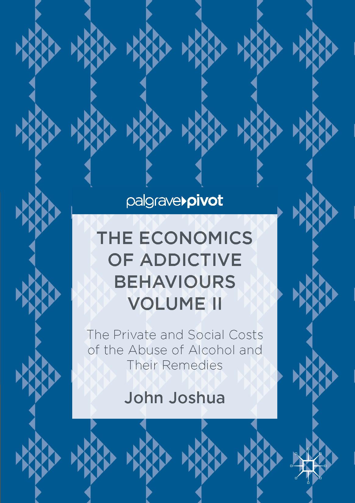 Joshua, John - The Economics of Addictive Behaviours Volume II, ebook
