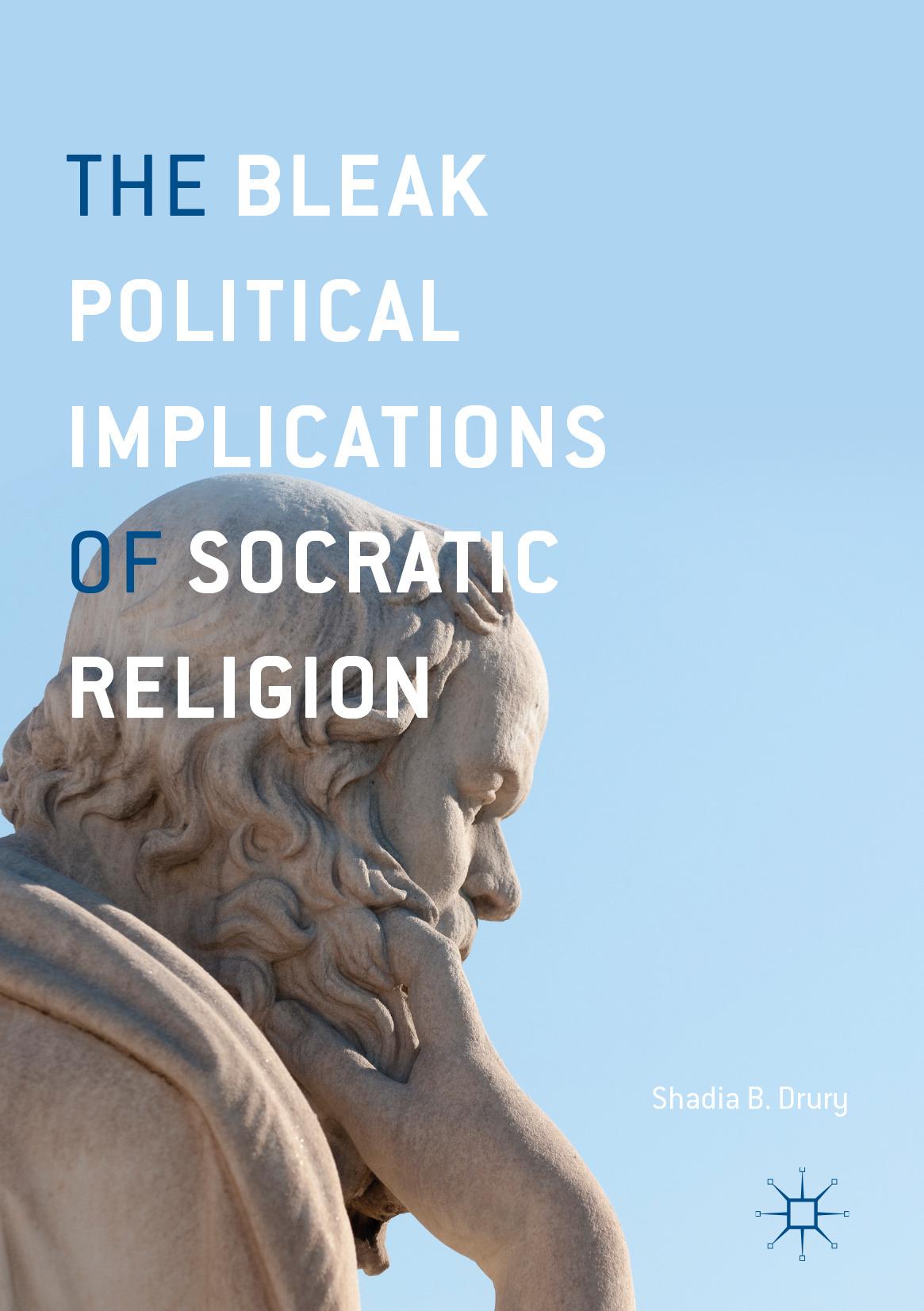 Drury, Shadia B. - The Bleak Political Implications of Socratic Religion, ebook