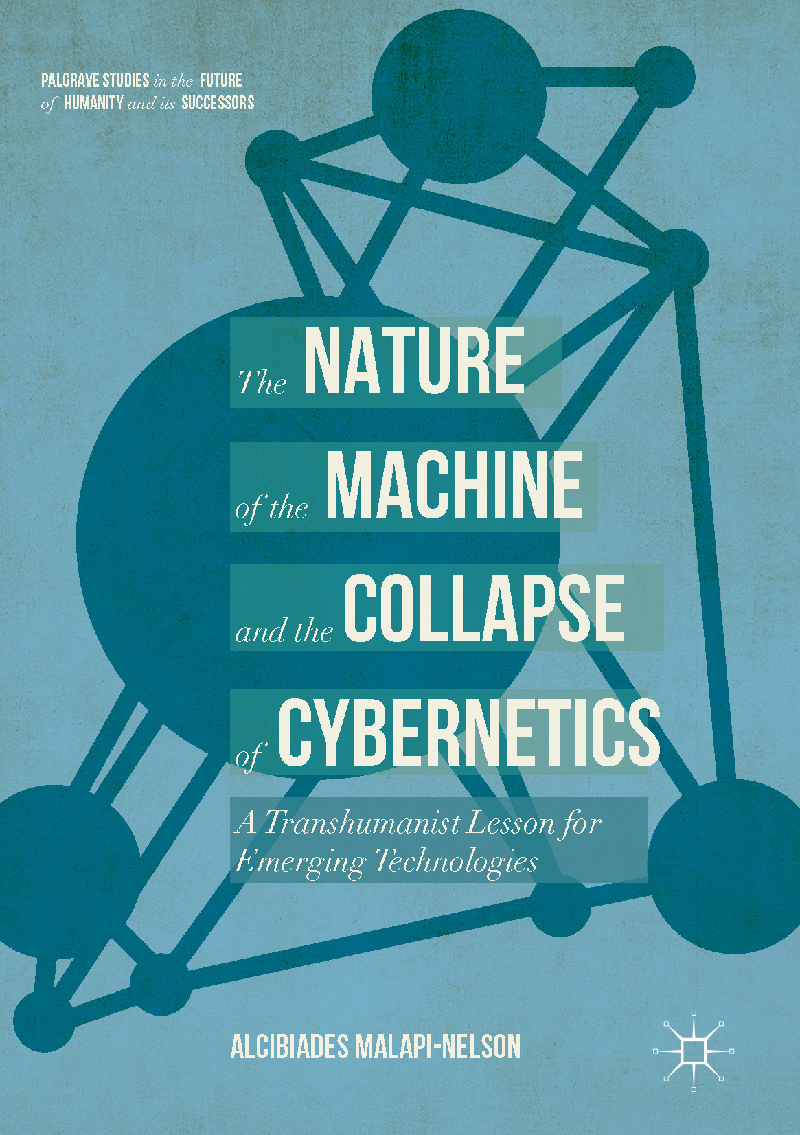 Malapi-Nelson, Alcibiades - The Nature of the Machine and the Collapse of Cybernetics, ebook