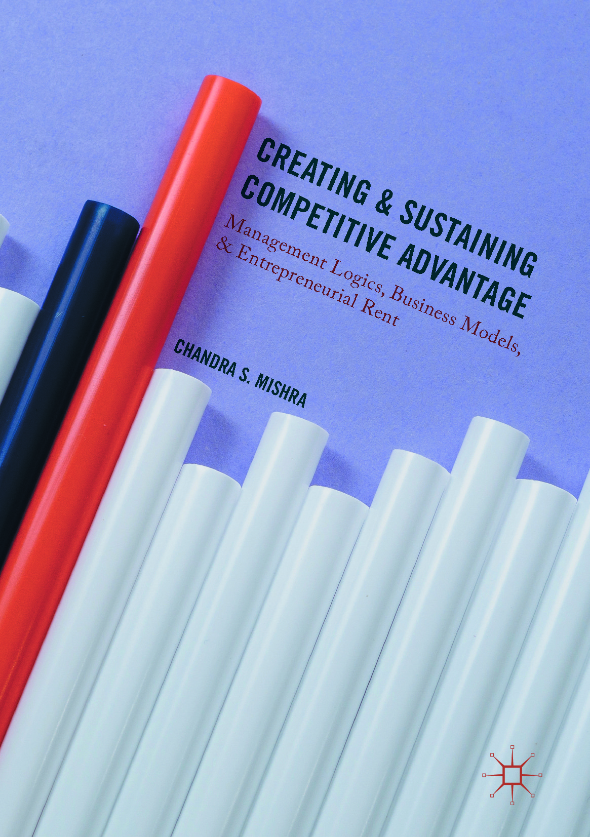 Mishra, Chandra S. - Creating and Sustaining Competitive Advantage, ebook