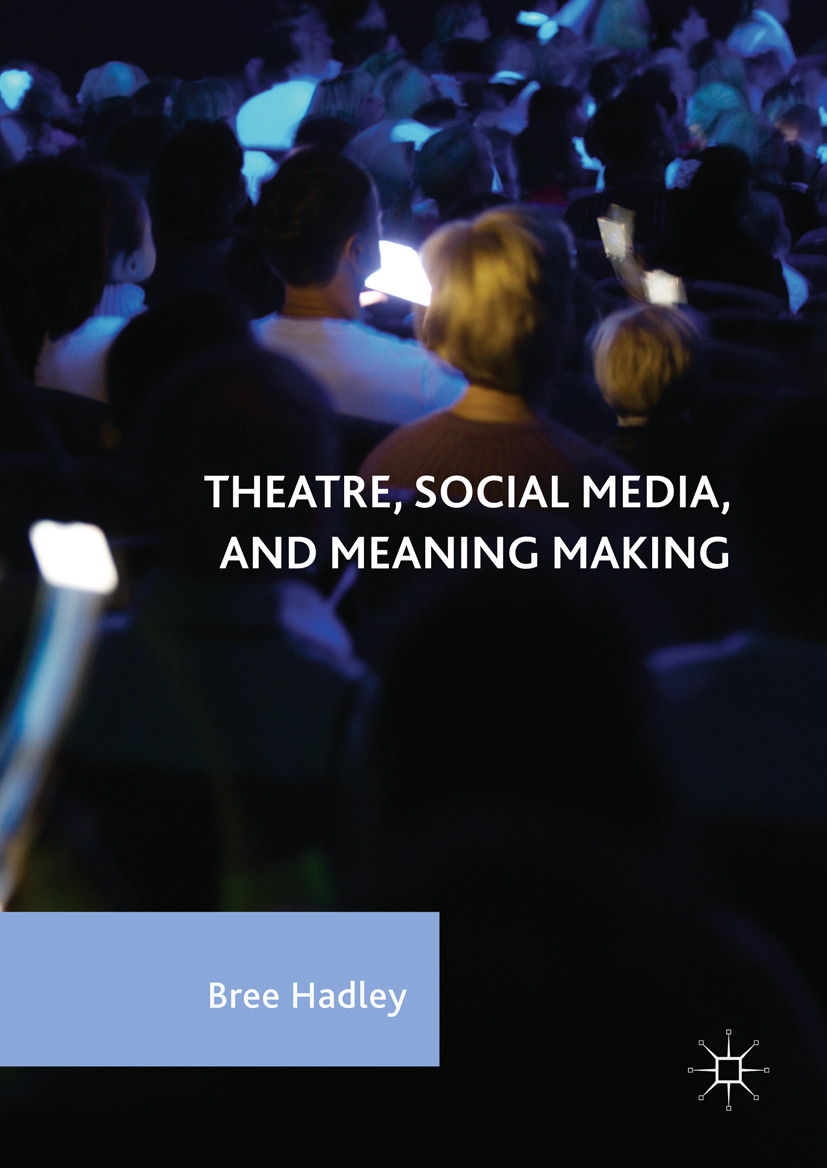 Hadley, Bree - Theatre, Social Media, and Meaning Making, e-kirja