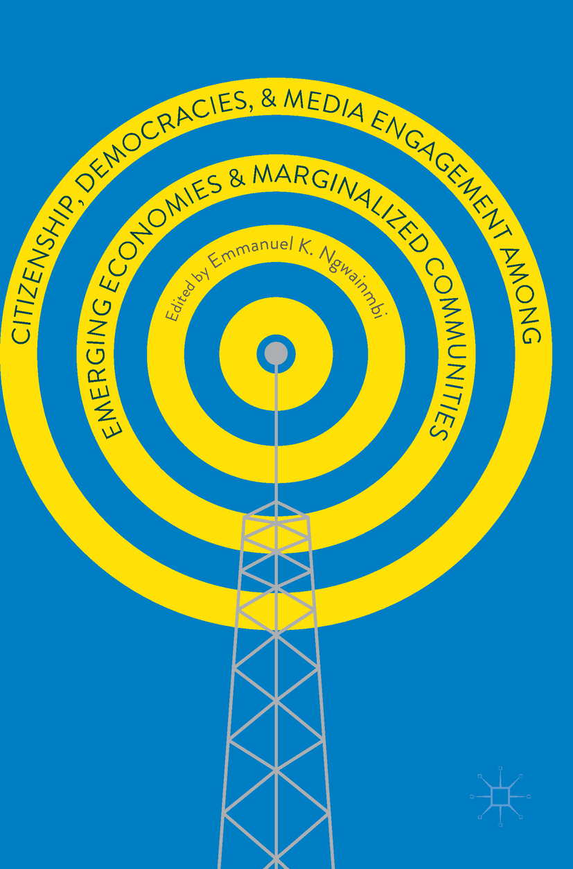 Ngwainmbi, Emmanuel K. - Citizenship, Democracies, and Media Engagement among Emerging Economies and Marginalized Communities, ebook