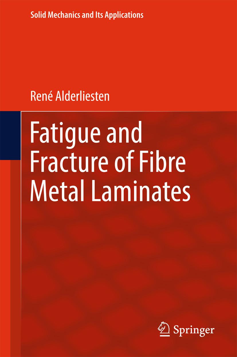 Alderliesten, René - Fatigue and Fracture of Fibre Metal Laminates, ebook