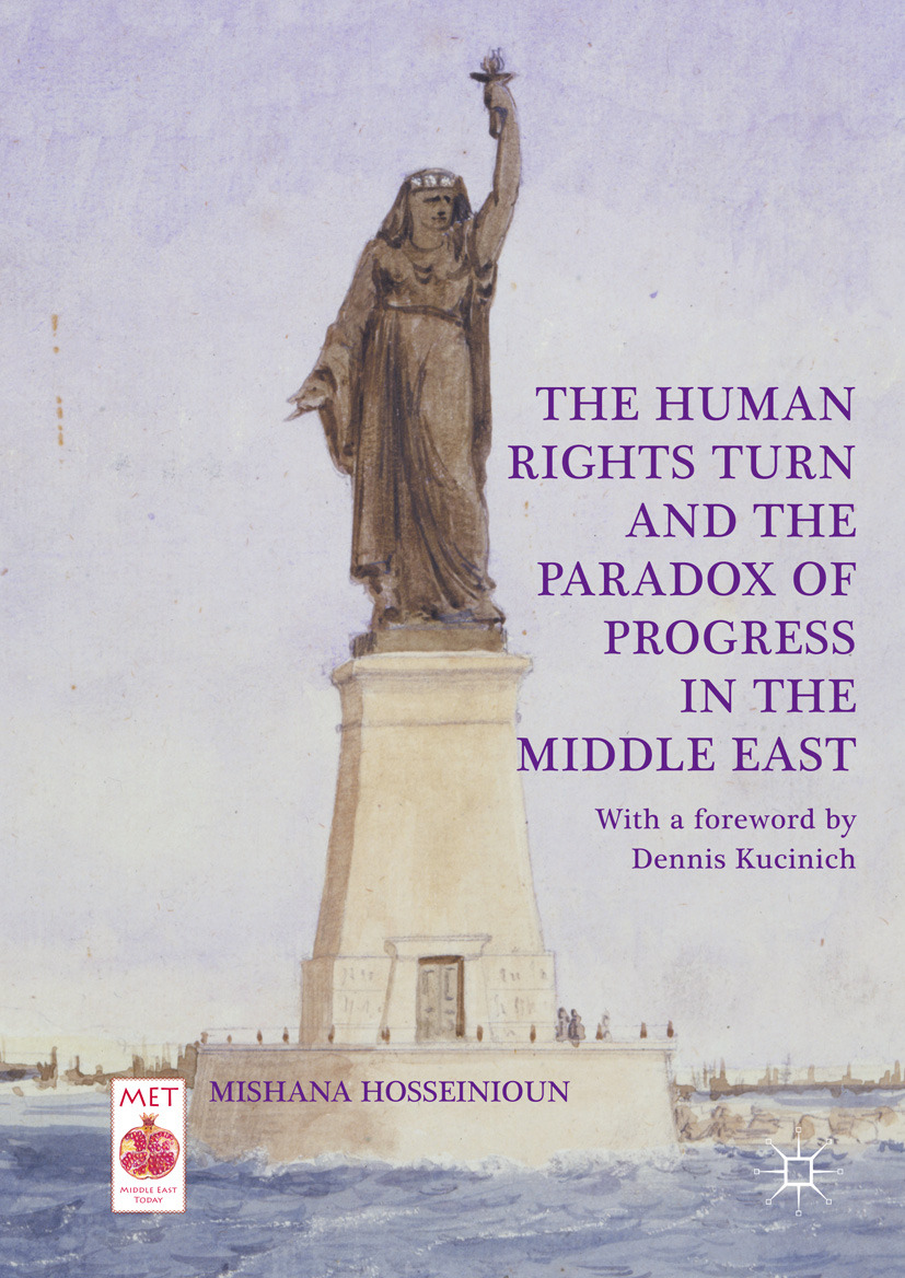 Hosseinioun, Mishana - The Human Rights Turn and the Paradox of Progress in the Middle East, ebook