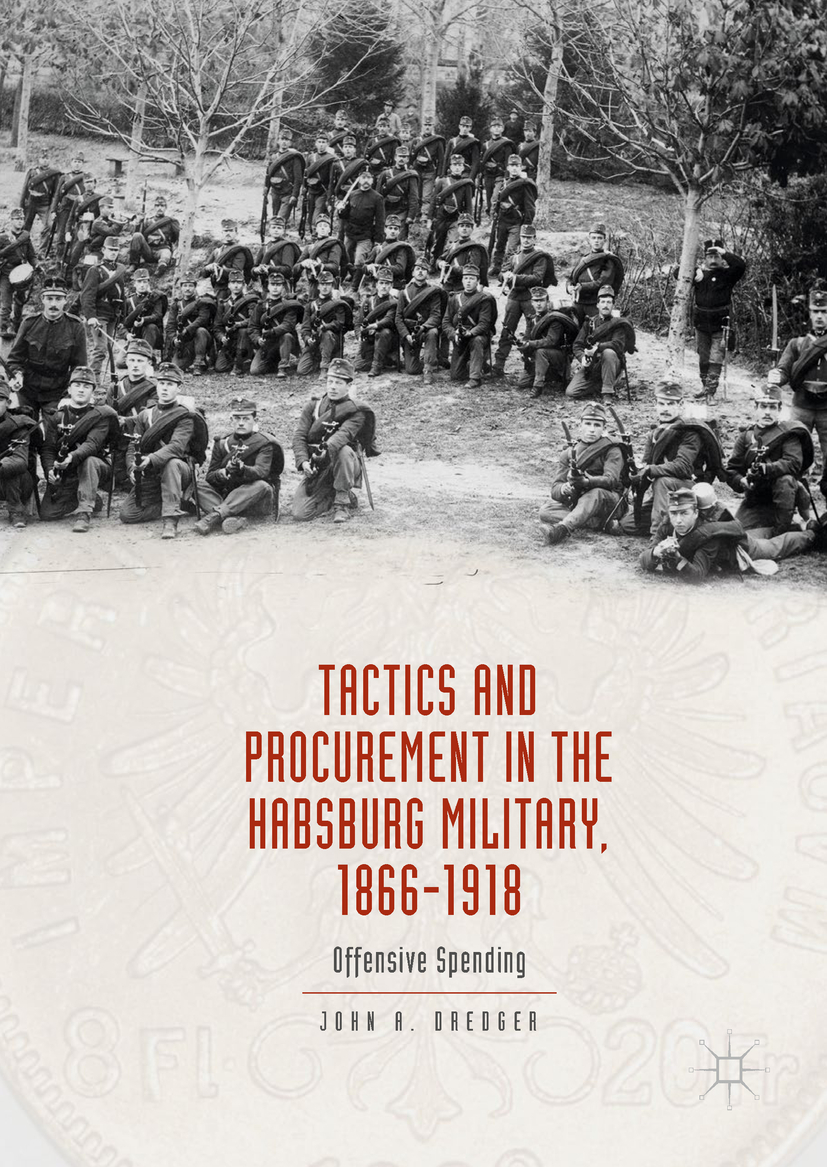 Dredger, John A. - Tactics and Procurement in the Habsburg Military, 1866-1918, e-kirja