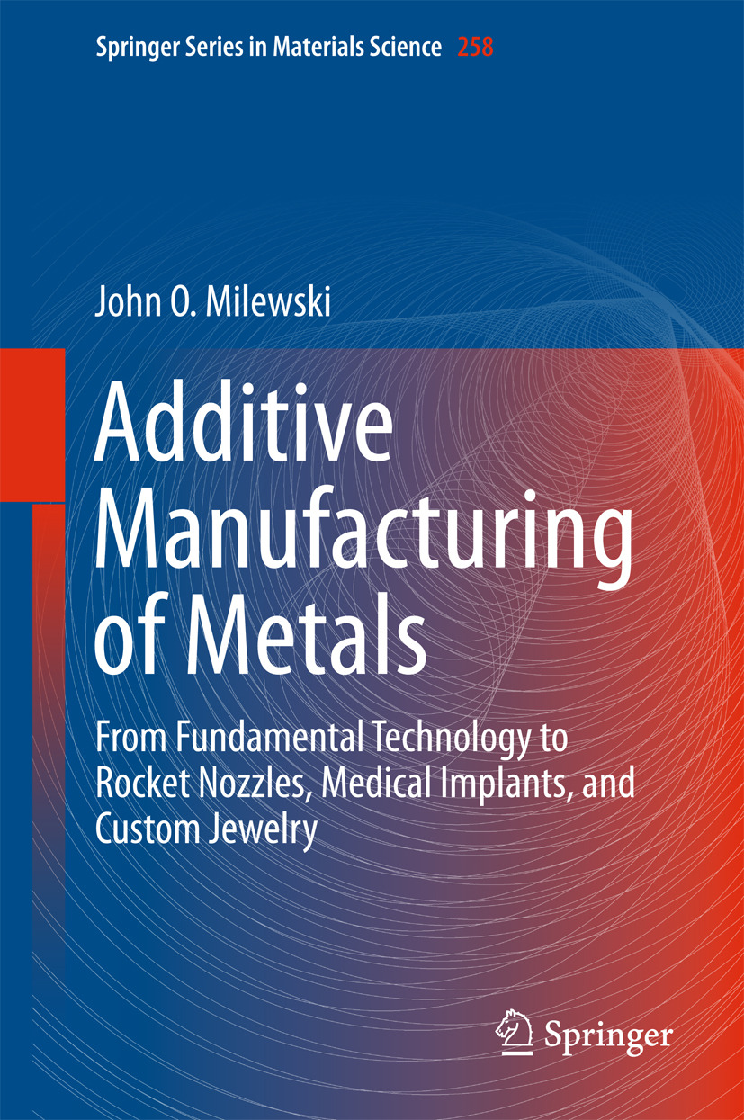 Milewski, John O. - Additive Manufacturing of Metals, ebook