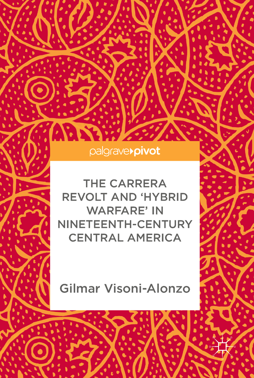Visoni-Alonzo, Gilmar - The Carrera Revolt and 'Hybrid Warfare' in Nineteenth-Century Central America, ebook