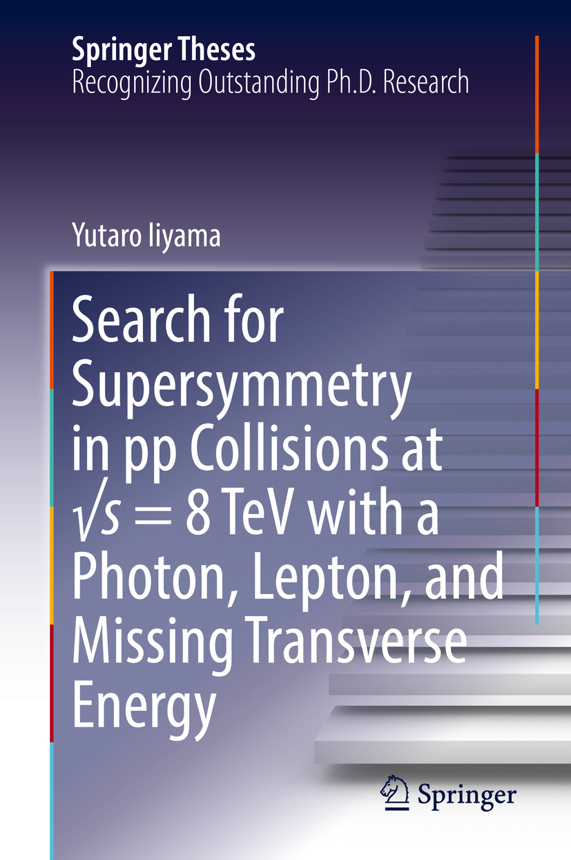 Iiyama, Yutaro - Search for Supersymmetry in pp Collisions at √s = 8 TeV with a Photon, Lepton, and Missing Transverse Energy, ebook