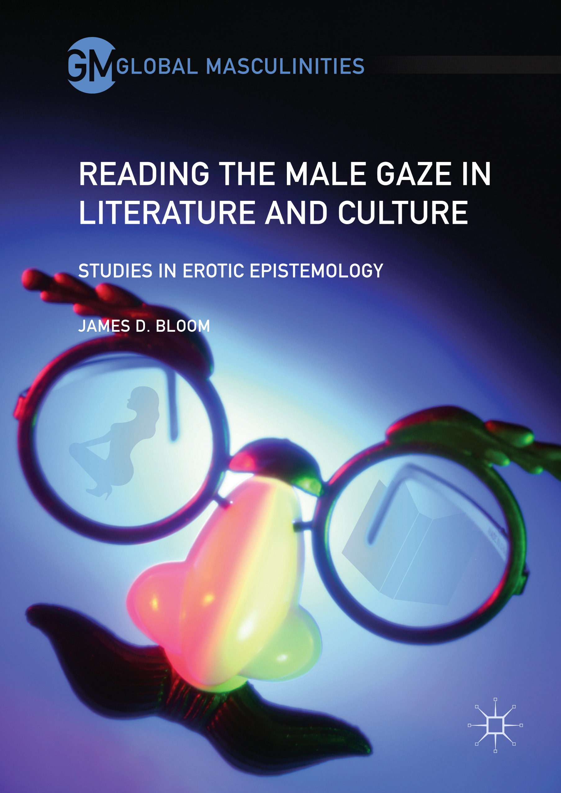 Bloom, James D. - Reading the Male Gaze in Literature and Culture, ebook